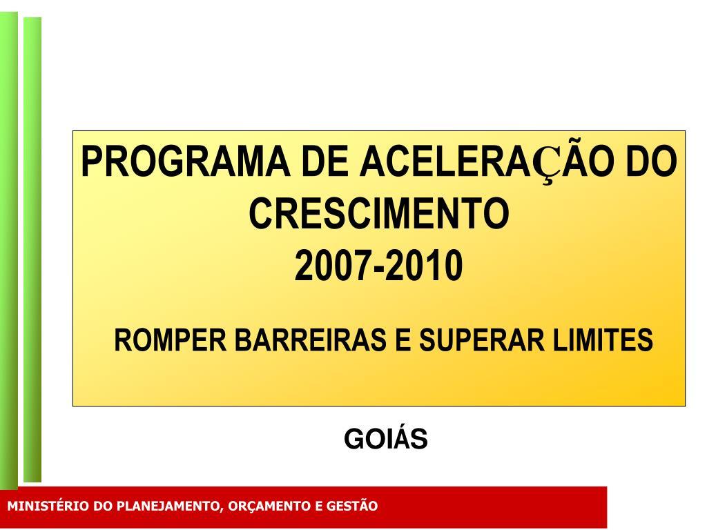 programa de acelera o do crescimento 2007 2010 romper barreiras e superar limites l.