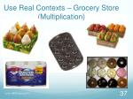 use real contexts grocery store multiplication
