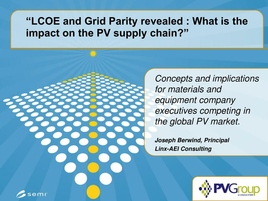 lcoe and grid parity revealed what is the impact on the pv supply chain l.