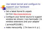 use latest kernel and configure to support your hardware