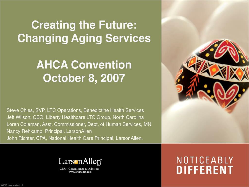 creating the future changing aging services ahca convention october 8 2007 l.
