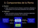 3 componentes de la renta32