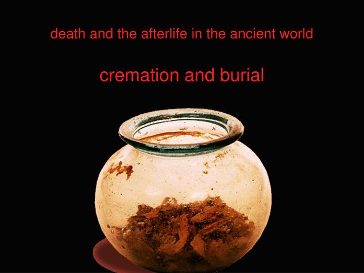 death and the afterlife in the ancient world cremation and burial n.