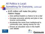 all politics is local something for everyone continued