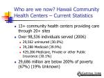 who are we now hawaii community health centers current statistics