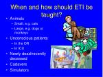 when and how should eti be taught