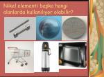 nikel elementi ba ka hangi alanlarda kullan l yor olabilir