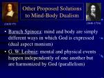 other proposed solutions to mind body dualism