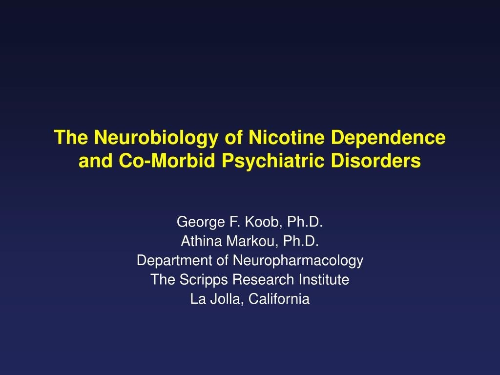 the neurobiology of nicotine dependence and co morbid psychiatric disorders l.