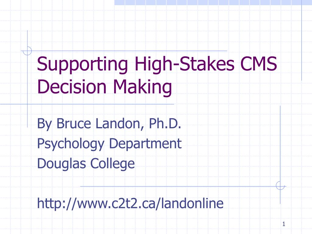 supporting high stakes cms decision making l.