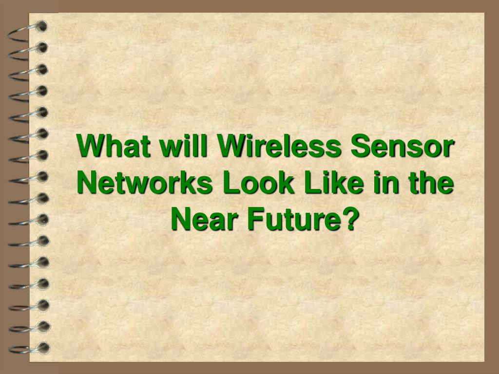 What will Wireless Sensor Networks Look Like in the Near Future?