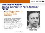 interaction ritual essays on face to face behavior 1967