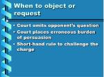 when to object or request