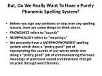but do we really want to have a purely phonemic spelling system