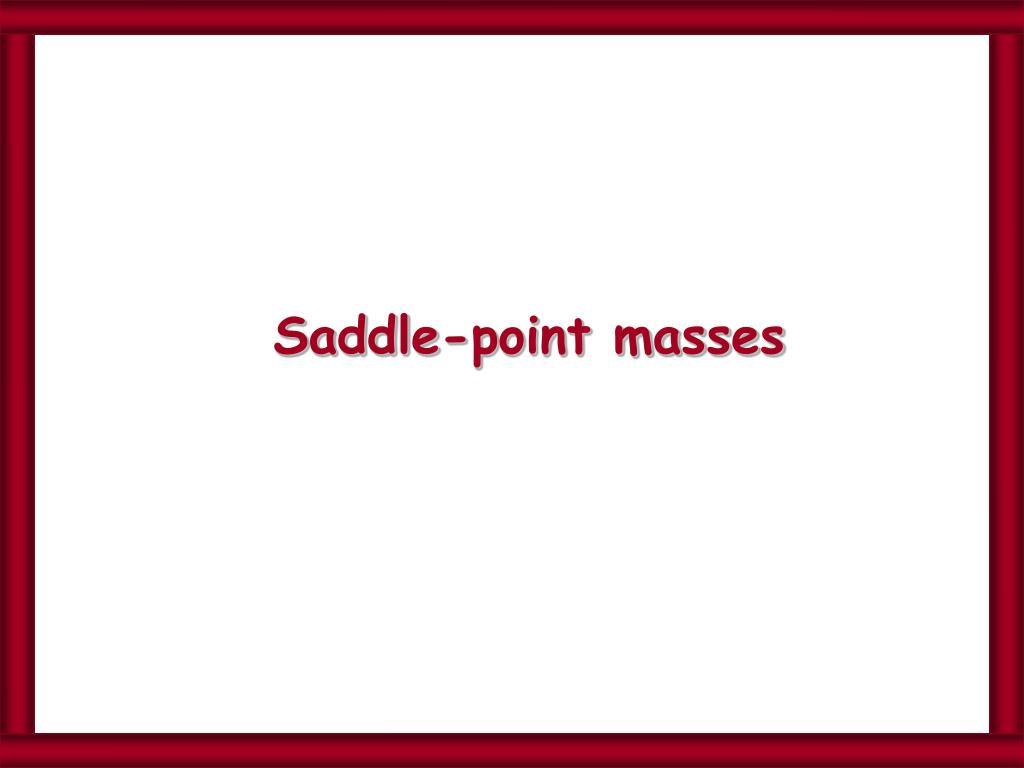 Saddle-point masses