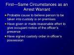 first same circumstances as an arrest warrant