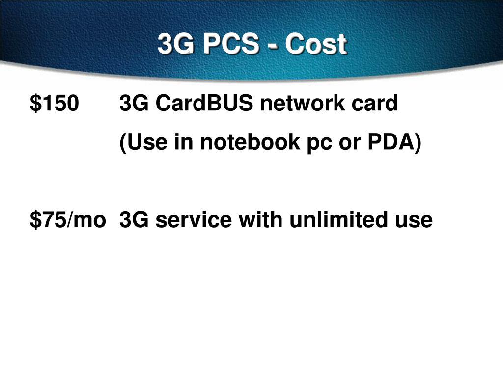 3G PCS - Cost