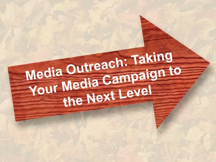 Media Outreach: Taking Your Media Campaign to the Next Level