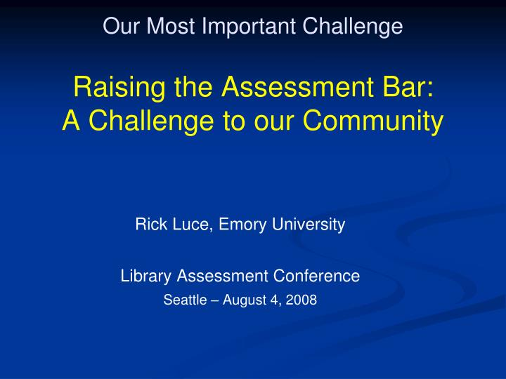 our most important challenge raising the assessment bar a challenge to our community n.