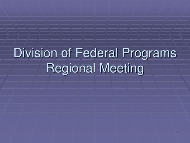 division of federal programs regional meeting n.