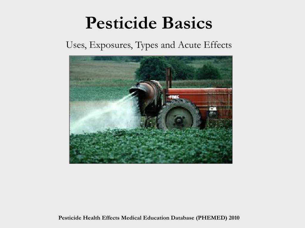 pesticide basics uses exposures types and acute effects l.