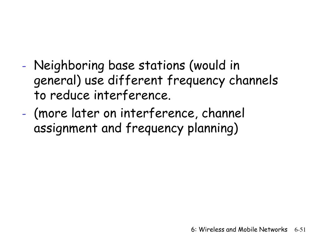 Neighboring base stations (would in general) use different frequency channels to reduce interference.