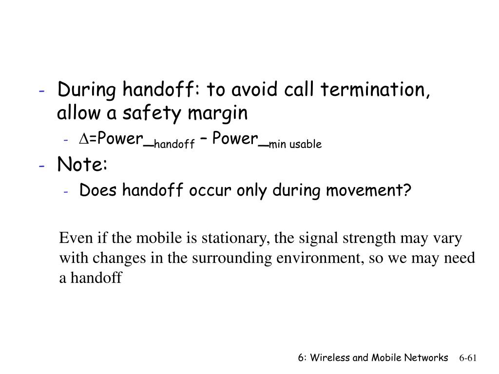During handoff: to avoid call termination, allow a safety margin