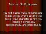 trust us stuff happens