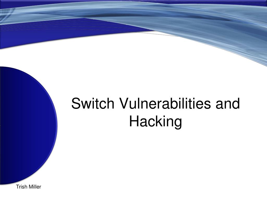 Switch Vulnerabilities and Hacking