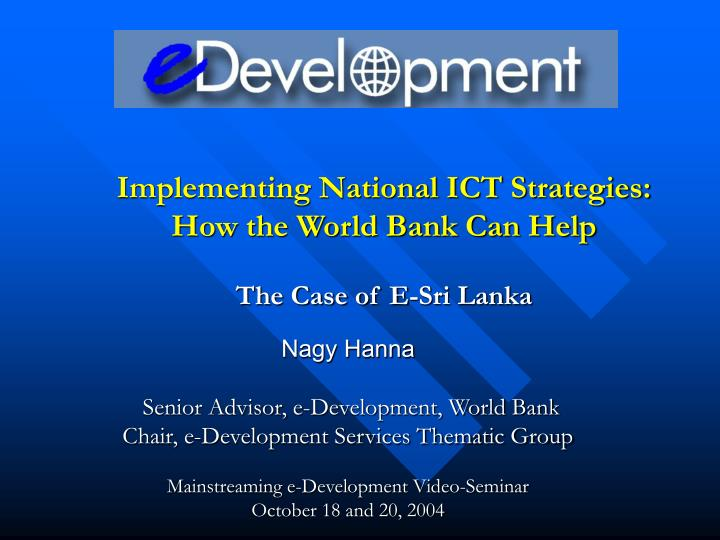 implementing national ict strategies how the world bank can help the case of e sri lanka n.