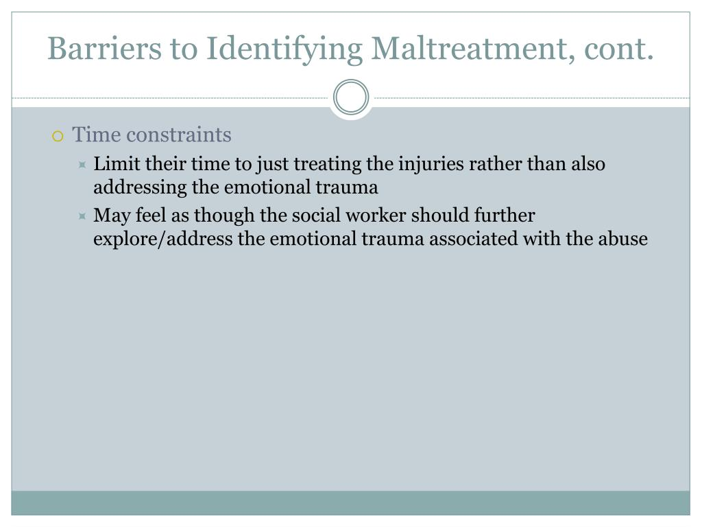 Barriers to Identifying Maltreatment, cont.