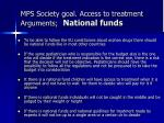 mps society goal access to treatment arguments national funds