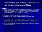 mps society goal access to treatment for all children arguments ethics