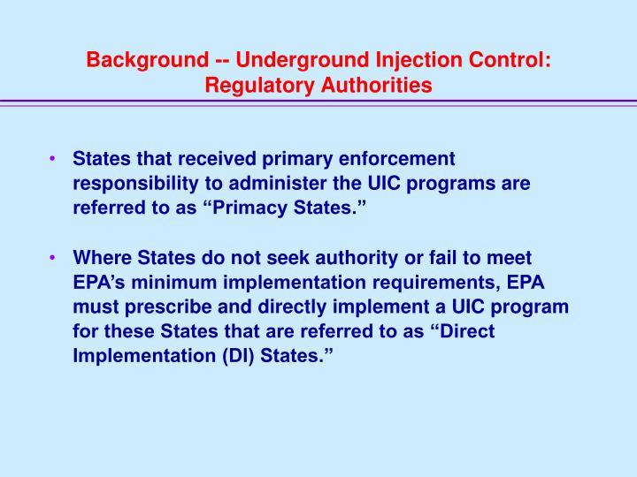 Background -- Underground Injection Control: Regulatory Authorities