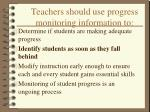 teachers should use progress monitoring information to