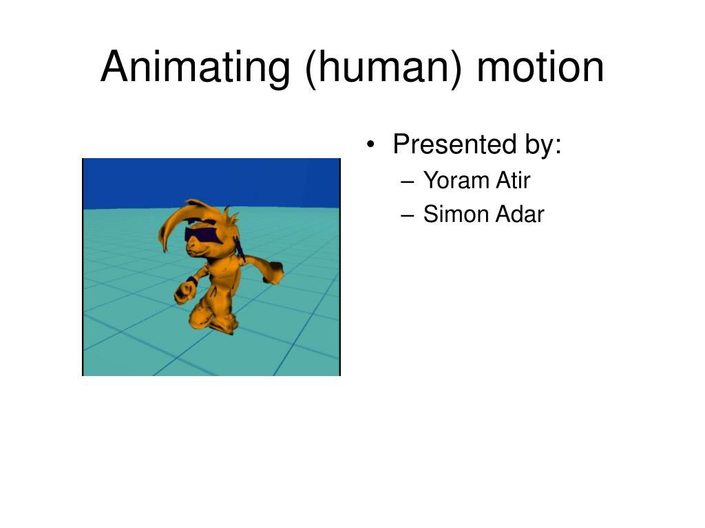 animating human motion l.