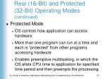 real 16 bit and protected 32 bit operating modes continued