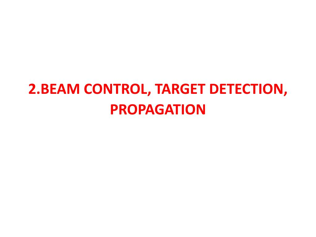 2.BEAM CONTROL, TARGET DETECTION, PROPAGATION