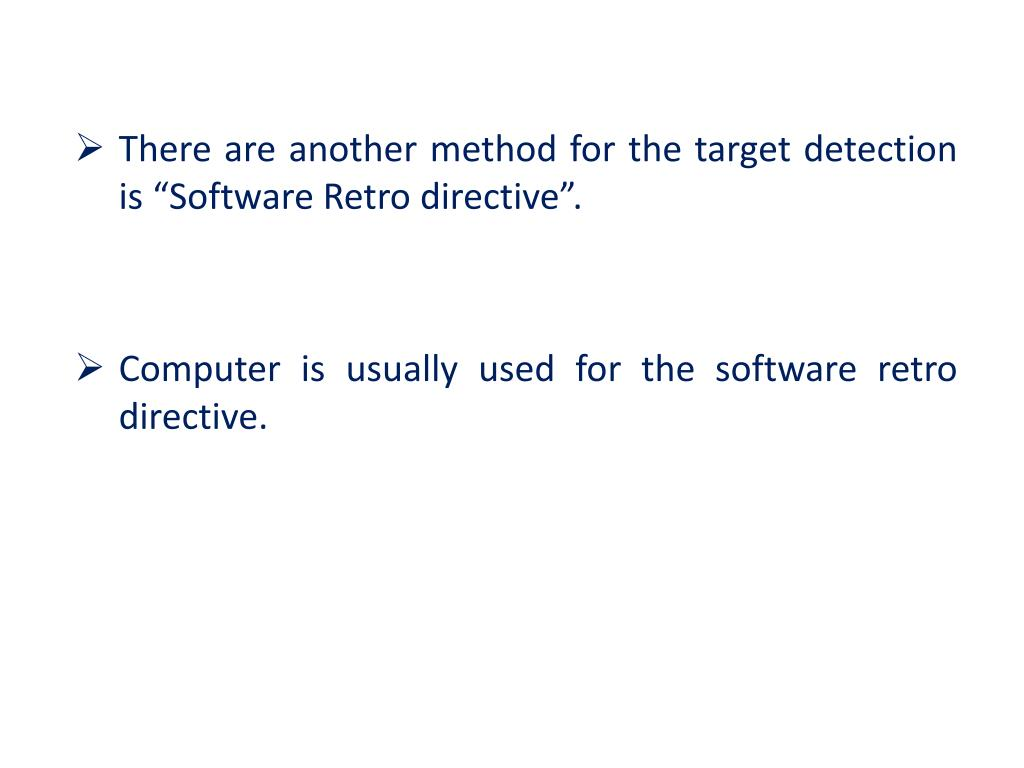 "There are another method for the target detection is ""Software Retro directive""."