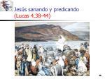 jes s sanando y predicando lucas 4 38 44
