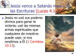 jes s vence a satan s mediante las escrituras lucas 4 1 1320