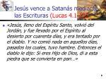 jes s vence a satan s mediante las escrituras lucas 4 1 138