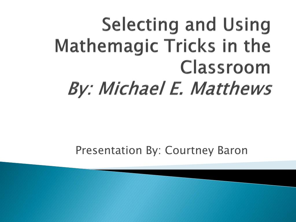 selecting and using mathemagic tricks in the classroom by michael e matthews l.
