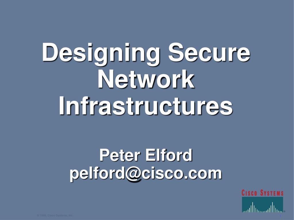 designing secure network infrastructures peter elford pelford@cisco com l.