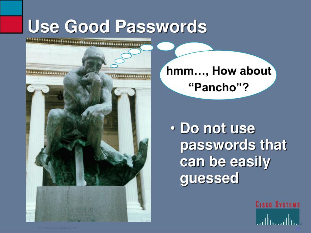 Use Good Passwords