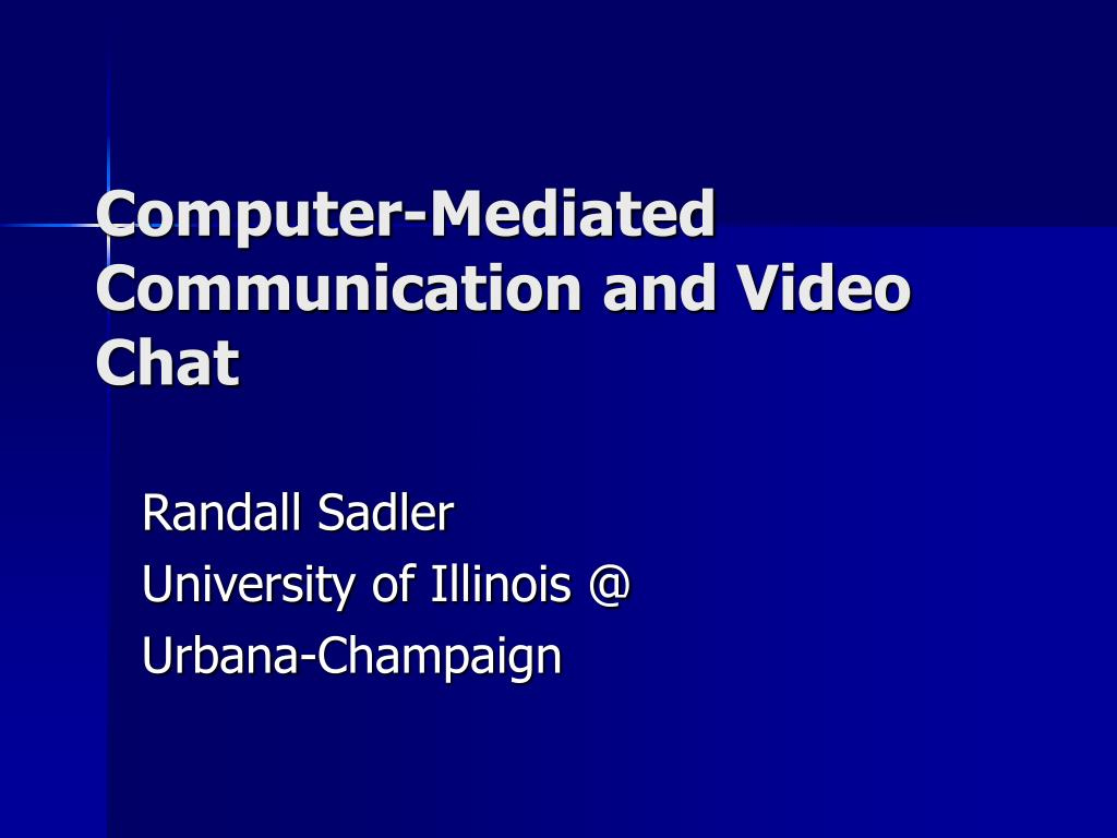 computer mediated communication and video chat l.