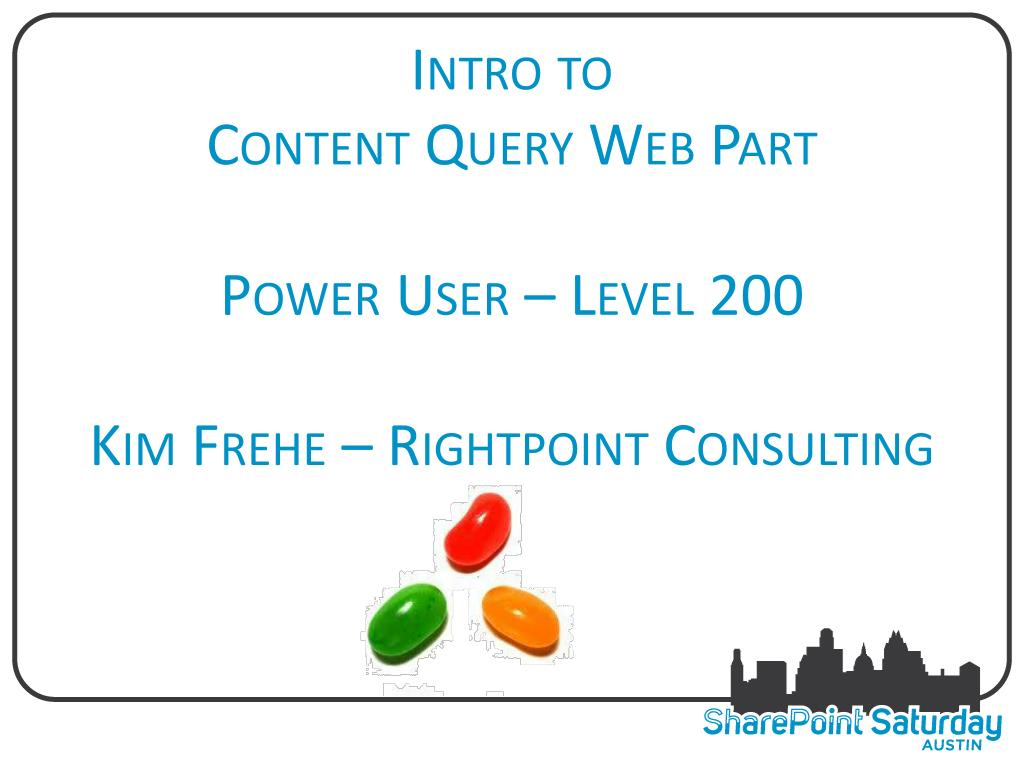 intro to content query web part power user level 200 kim frehe rightpoint consulting l.