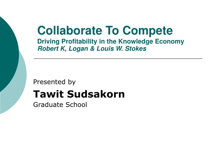 collaborate to compete driving profitability in the knowledge economy robert k logan louis w stokes n.