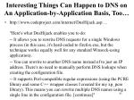 interesting things can happen to dns on an application by application basis too