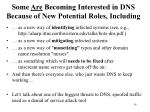 some are becoming interested in dns because of new potential roles including
